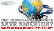 Can Universal Healthcare Save America? What Would Jesse Ventura Do?