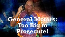 General Motors: Too Big to Prosecute!
