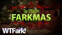 THE 12 DAYS OF FARKMAS: Merry Christmas From WTFark!