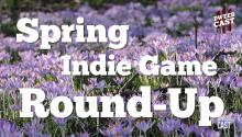 Spring Indie Game Round-Up