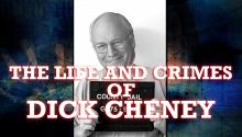 The Life & Crimes of Dick Cheney