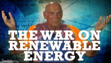 The War on Renewable Energy