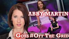 Abby Martin Goes #OffTheGrid