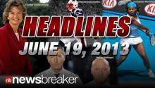 NewsBreaker Headlines for June 19, 2013