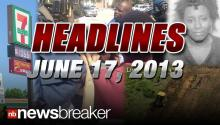Headlines For Monday, June 17, 2013