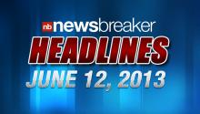 Newsbreaker Headlines for Wednesday, June 12, 2013