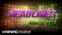 HEADLINES: NewsBreaker Headlines for June 06, 2013