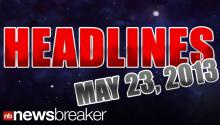 NewsBreaker Headlines for Tuesday, May 23, 2013