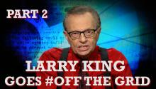 Larry King Goes #OffTheGrid [Part Two]