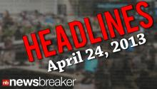 Newsbreaker Headlines for Wednesday, April 24, 2013