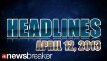 HEADLINES: April 12, 2013