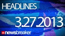 NewsBreaker Headlines March 27, 2013