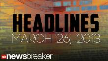 HEADLINES: March 26, 2013