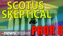 BREAKING: Prop 8 arguments have ended; SCOTUS justices' seem reluctant to rule