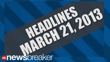 HEADLINES: March 21, 2013