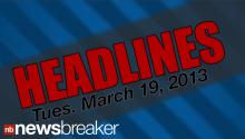 HEADLINES: March 19, 2013