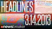 NewsBreaker Headlines for March 13, 2013