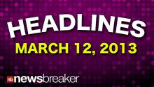 HEADLINES: March 12, 2013