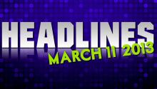 HEADLINES: March 11, 2013