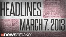 NewsBreaker Headlines for Mar 7, 2013