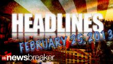 Headlines For Mon. Feb. 25, 2013