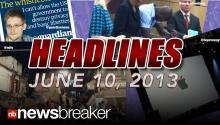 NewsBreaker Headlines for Monday, June 10, 2013