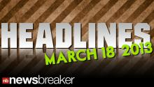 HEADLINES: March 18, 2013