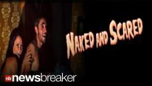 "NAKED & SCARED: All Nude Haunted House Offers ""Unique"" Twist on Halloween Treat"