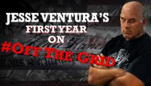 Jesse Ventura's First Year on Off The Grid!