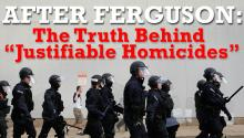 "After Ferguson: The Truth Behind ""Justifiable Homicides"""