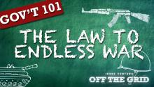 Gov't 101: The Law to Endless War