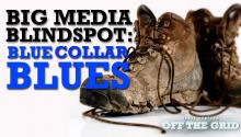 Big Media Blindspot: Blue-Collar Blues
