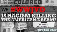 #WWJVD: Is Racism Killing the American Dream?