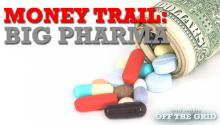 The Money Trail: Big Pharma