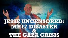 Jesse Uncensored: MH17 Disaster & the Gaza Crisis