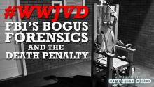 #WWJVD: FBI's Bogus Forensics & the Death Penalty