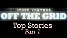 Off The Grid's Top Stories, Part 1