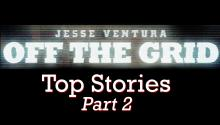 Off The Grid's Top Stories, Part 2