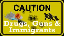 Drugs, Guns & Immigrants