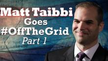 Matt Taibbi Goes #OffTheGrid [Part 1]