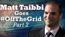 Matt Taibbi Goes #OffTheGrid [Part 2]