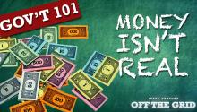 Gov't 101 with Jesse Ventura: Money Isn't Real!