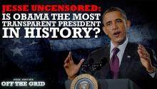 Jesse Uncensored: Is Obama the Most Transparent President in History?
