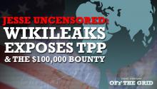 Jesse Uncensored: WikiLeaks Exposes TPP & the $100,000 Bounty