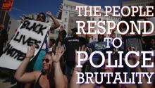 The People Respond to Police Brutality