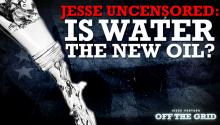 Jesse Ventura Uncensored: Is Water the New Oil?