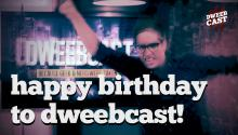 It's DweebCast's First Birthday!