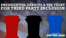 Jesse Uncensored: Presidential Debates & The Fight for Third Party Inclusion