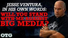 Jesse Ventura, In His Own Words: Will You Stand With Me Against Big Media?