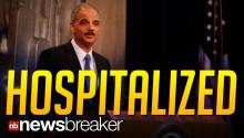 HOSPITALIZED: Attorney General Eric Holder Suffers Medical Scare; Is Now In Good Condition